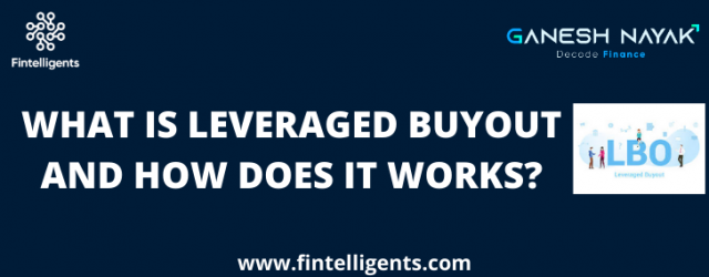 What is Leveraged Buyout and how does it works?